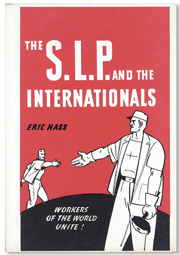 The Socialist Labor Party and the Internationals [Dust jacket cover title: The S.L.P. and the Internationals]. Eric HASS.