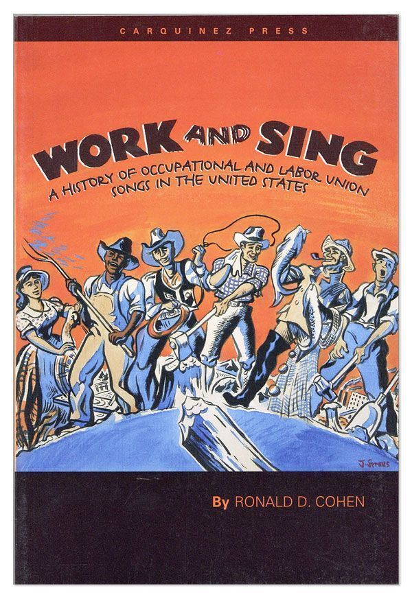 Work and Sing: A History of Occupational and Labor Union Songs in the United States. Ronald D. COHEN.