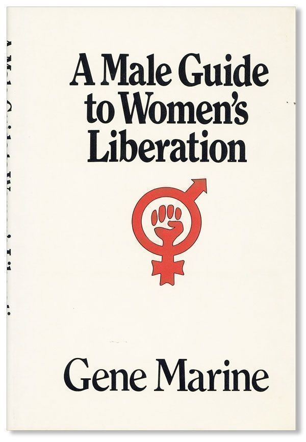 A Male Guide to Women's Liberation. Gene MARINE.