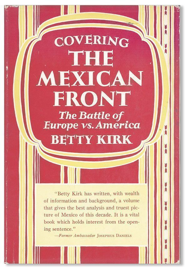 Covering the Mexican Front: the Battle of Europe vs. America. Betty KIRK.