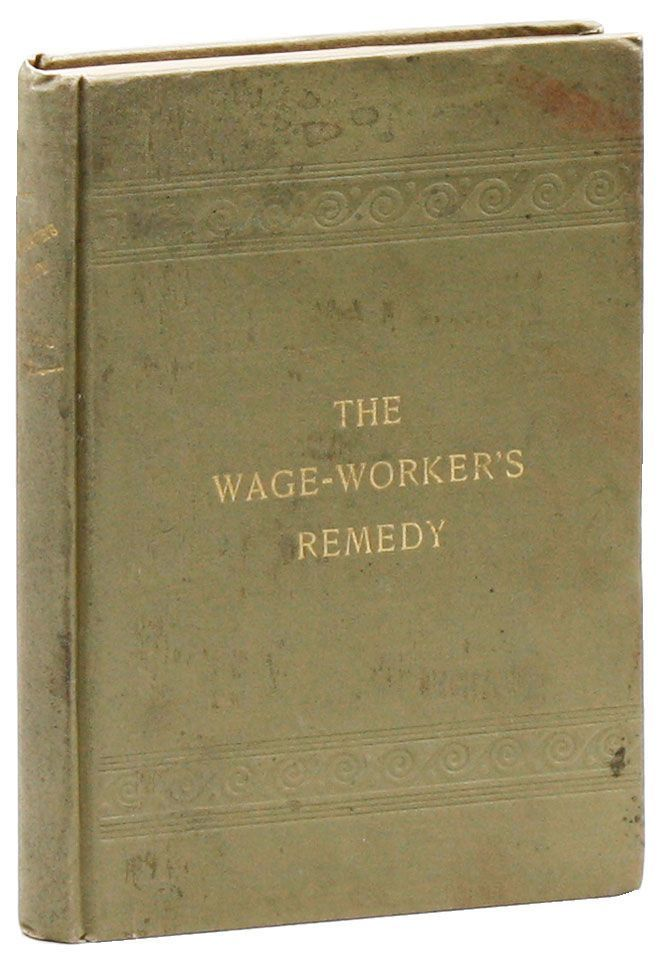 The Wage-Worker's Remedy. Morgan E. DOWLING.