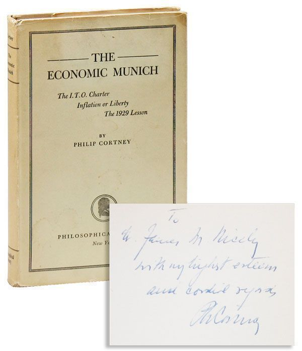 The Economic Munich: The I.T.O. Charter; Inflation or Liberty; The 1929 Lesson [Inscribed & Signed]. Philip CORTNEY.