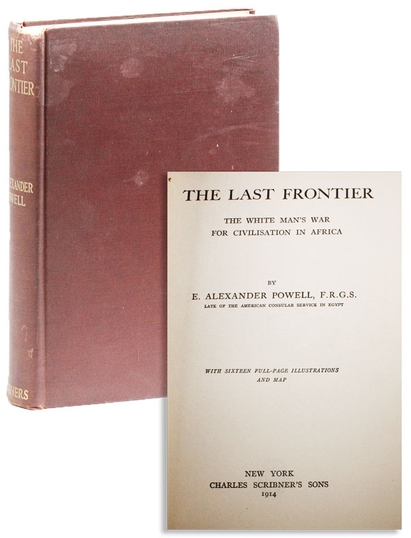The Last Frontier: The White Man's War for Civilisation in Africa. E. Alexander POWELL.