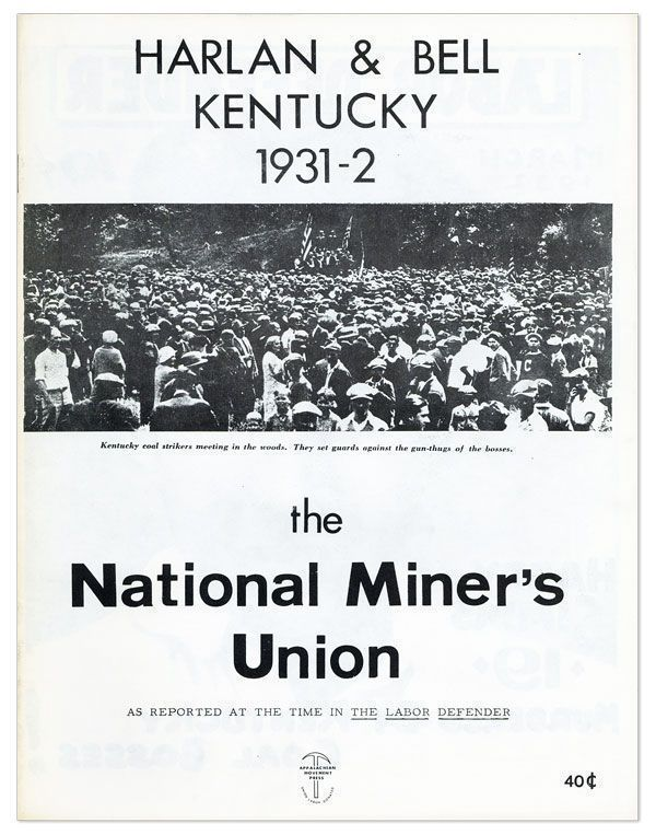 Harlan & Bell, Kentucky, 1931-2. The National Miner's Union as Reported at the Time in The Labor Defender. NATIONAL MINER'S UNION.