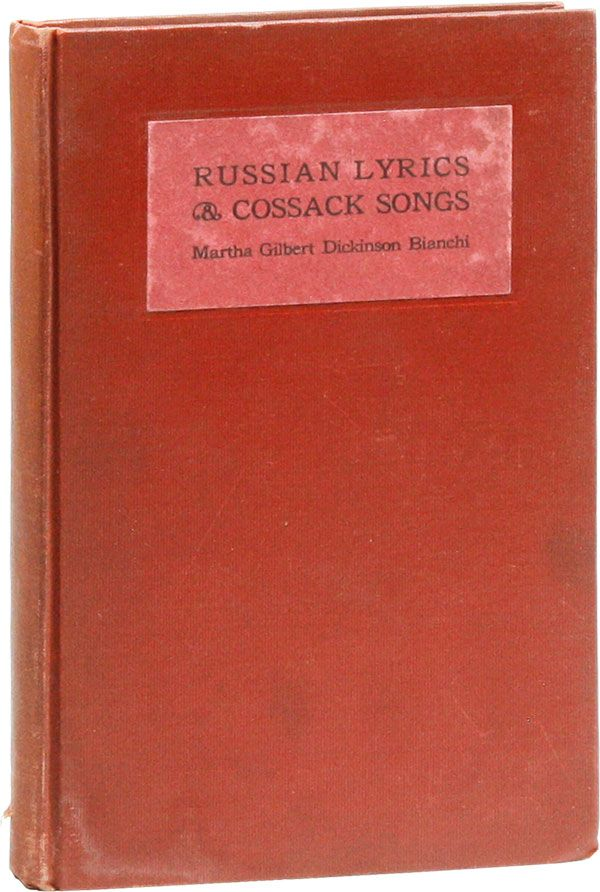Russian Lyrics: Songs of Cossack, Lover, Patriot and Peasant, done into English verse. Martha Gilbert Dickinson BIANCHI, trans.