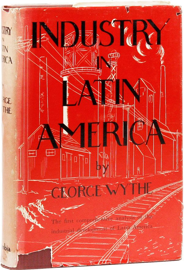 Industry in Latin America. George WYTHE.