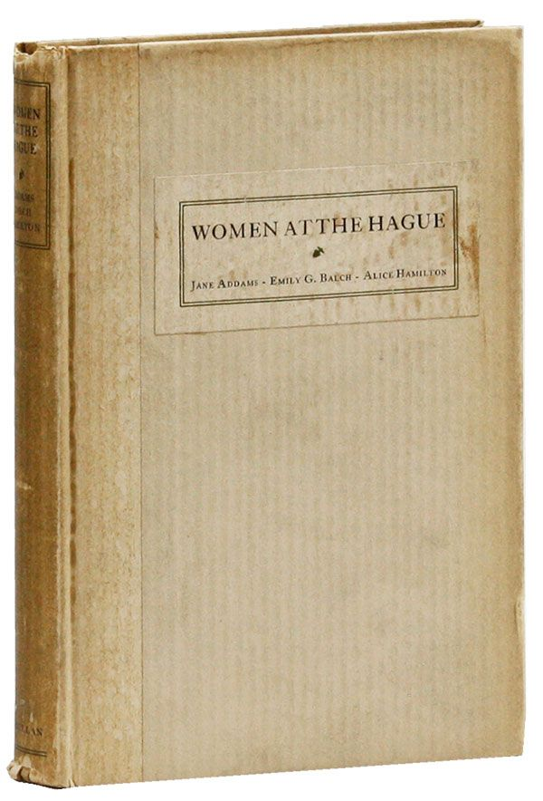 Women at the Hague: The International Congress of Women and Its Results. Jane ADDAMS, Emily G. Balch, Alice Hamilton.