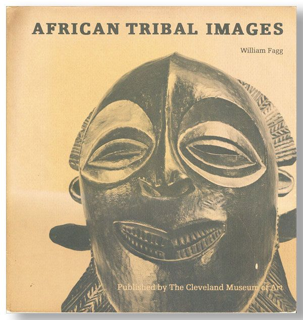 African Tribal Images: The Katherine White Reswick Collection. William FAGG.
