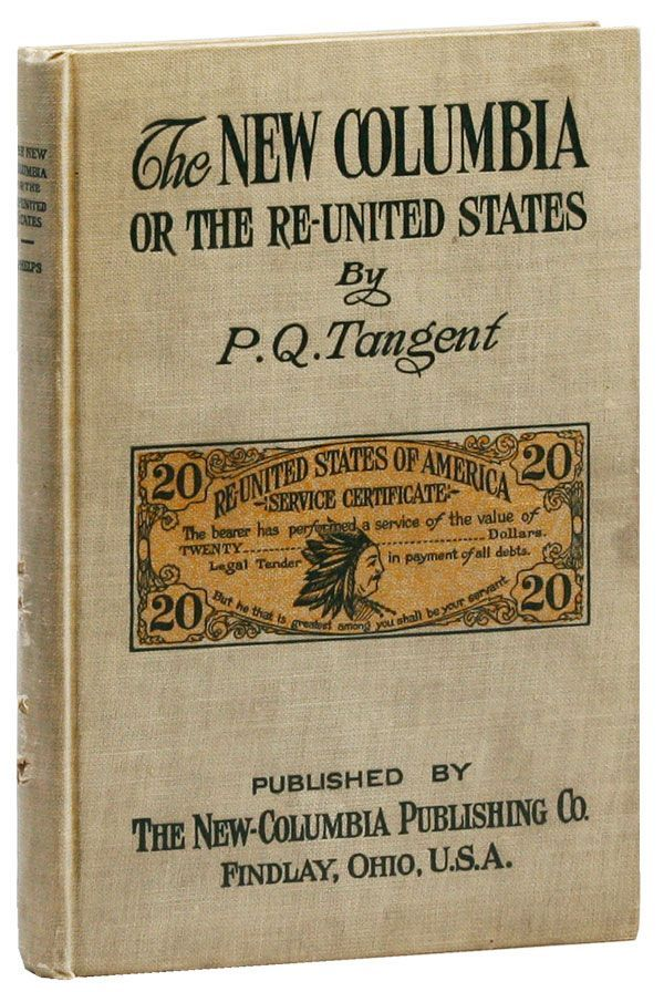 The New Columbia; or, The Re-United States [Inscribed]. UTOPIAN THOUGHT, Patrick Quinn TANGENT, pseud. George Hamilton Phelps.