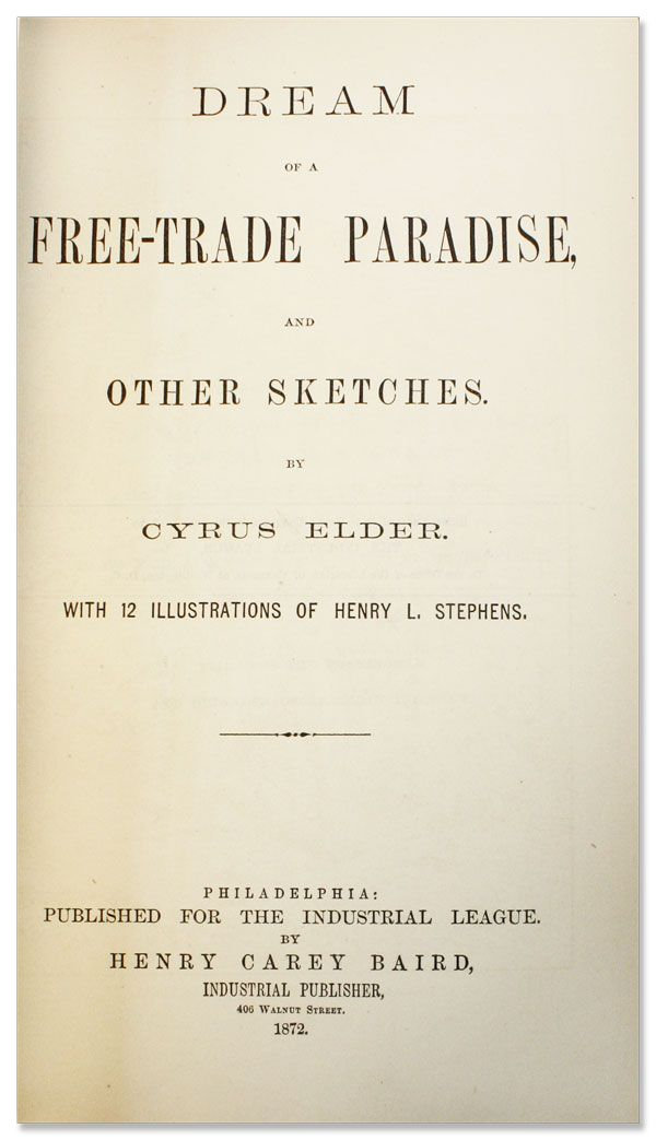 Dream of a Free-Trade Paradise, And Other Sketches. UTOPIAN FICTION, Cyrus ELDER, Henry L. Stephens, TAX REFORM.