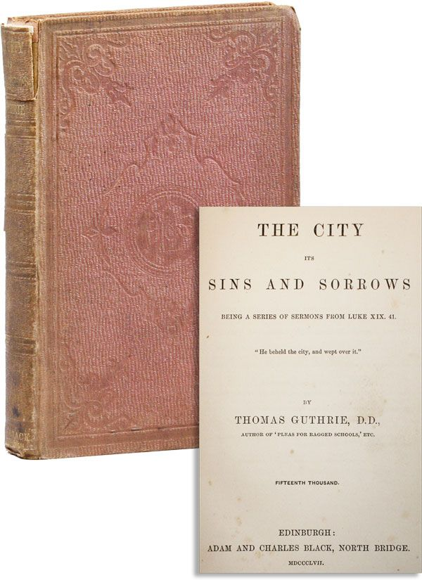 The City, Its Sins and Sorrows: Being a series of sermons from Luke XIX. 41. Thomas GUTHRIE.