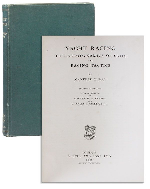 Yacht Racing: the Aerodynamics of Sails and Racing Tactics. Revised and Enlarged from the German by Robert W. Atkinson and Charles E. Curry, Ph.D. Manfred CURRY.