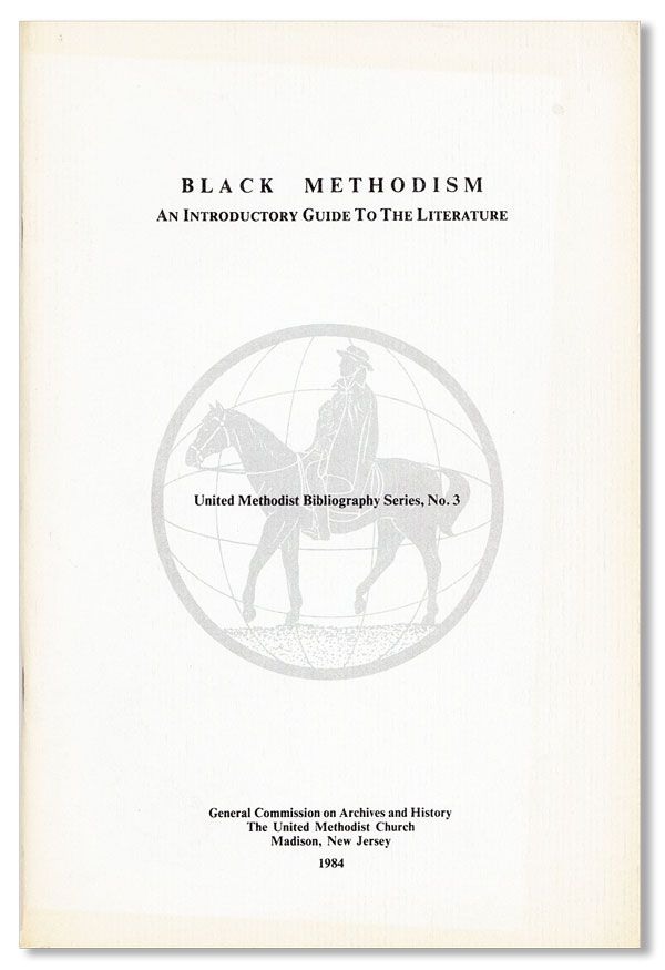 Black Methodism: An Introductory Guide to the Literature. United Methodist Bibliography Series, No. 3. UNITED METHODIST CHURCH.