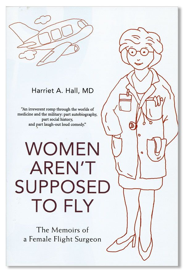 Women Aren't Supposed to Fly: the Memoirs of a Female Flight Surgeon. Harriet HALL.