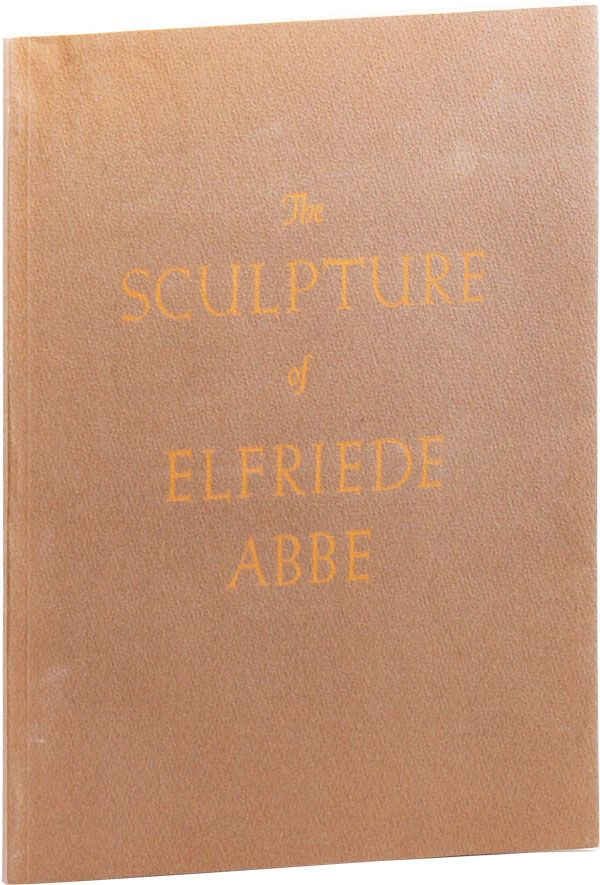 The Sculpture of Elfriede Abbe. Elfriede ABBE.