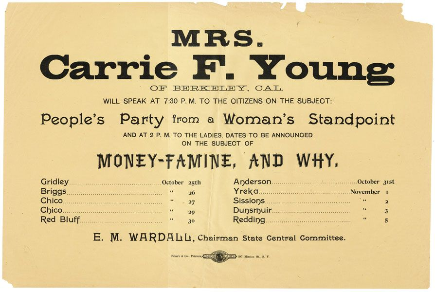 Broadside: Mrs. Carrie F. Young of Berkeley, Cal. will speak at 7:30 P.M. to the citizens on the subject: People's Party from a woman's standpoint and at 2 P.M. to the ladies, dates to be announced on the subject of money-famine, and why. Carrie F. YOUNG.