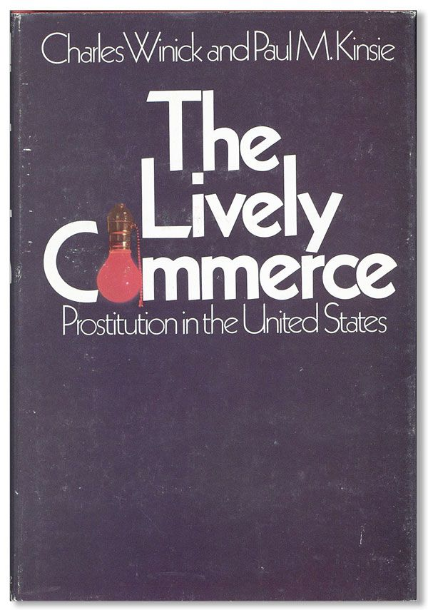 The Lively Commerce: Prostitution in the United States. WOMEN, Charles WINICK, Paul M. Kinsie, PROSTITUTION.