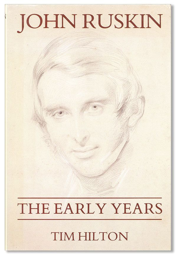 John Ruskin: The Early Years, 1819-1859. Tim HILTON.