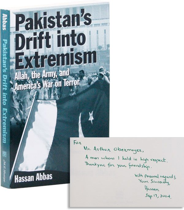 Pakistan's Drift into Extremism: Allah, the Army, and America's War on Terror [Inscribed & Signed to the Late Arthur Obermayer]. Hassan ABBAS, foreword Jessica Stern.