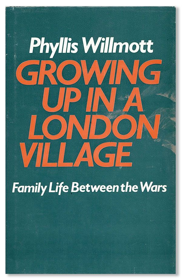 Growing Up in a London Village: Family Life Between the Wars. Phyllis WILLMOTT.