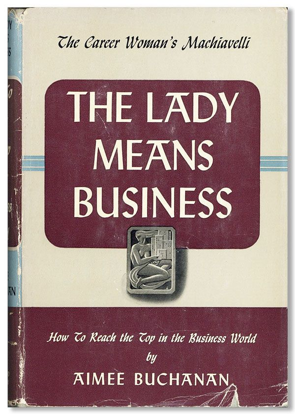 The Lady Means Business: How to Reach the Top in the Business World -- The Career Woman's Own Machiavelli. Aimee BUCHANAN.