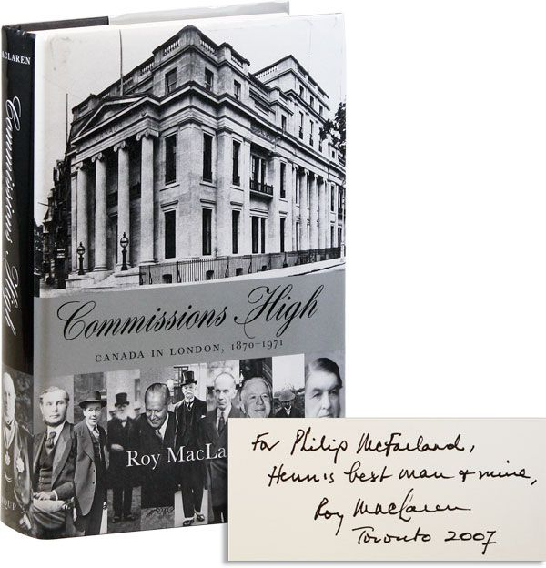 Commissions High: Canada in London, 1870-1971 [Inscribed]. Roy MACLAREN.