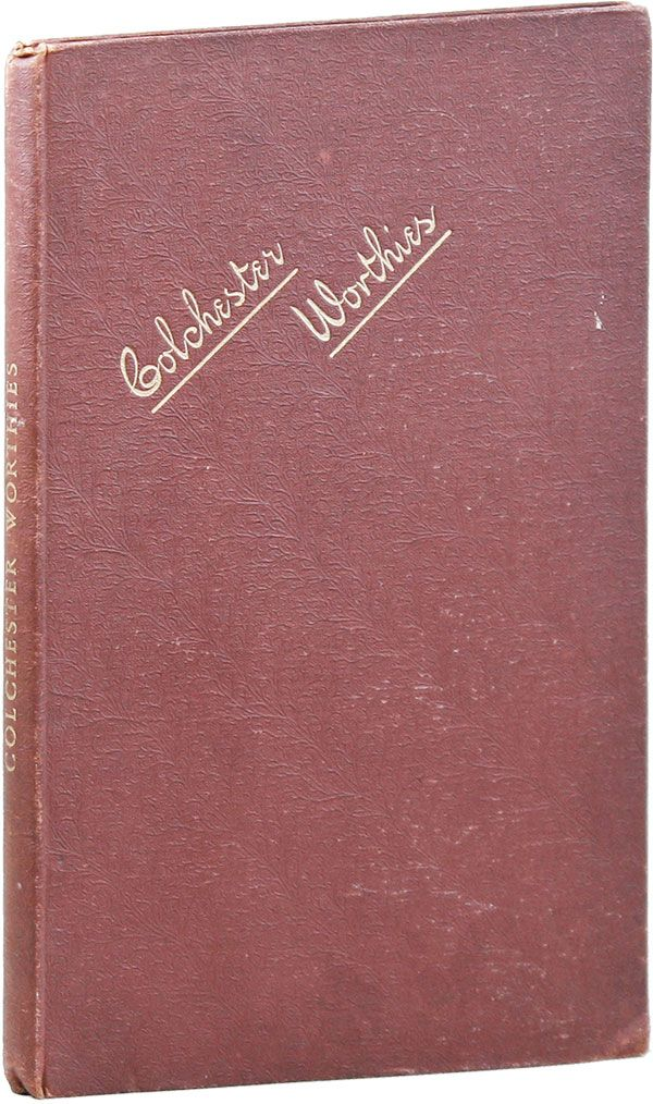 Colchester Worthies. A Biographical Index of Colchester. Charles E. BENHAM.