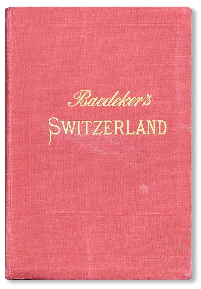 Switzerland and the Adjacent Portions of Italy, Savoy, and Tyrol: Handbook for Travellers. Karl BAEDEKER.