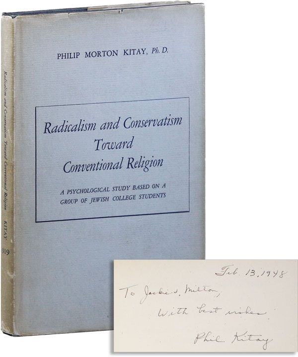 Radicalism and Conservatism Toward Conventional Religion: A Psychological Study Based on a Group of Jewish College Students [Inscribed & Signed]. Philip Morton KITAY.