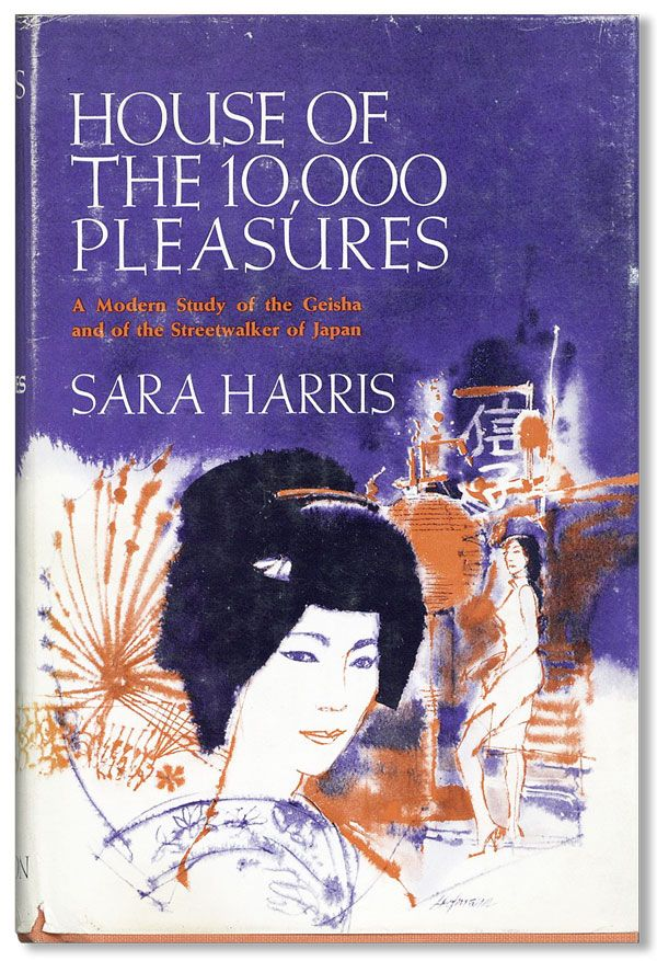 House of 10,000 Pleasures: A Modern Study of the Geisha and of the Streetwalker of Japan. Sara HARRIS.