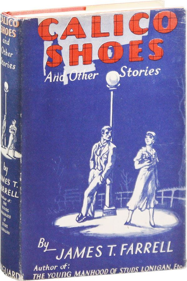 Calico Shoes and Other Stories. RADICAL & PROLETARIAN LITERATURE, James T. FARRELL.