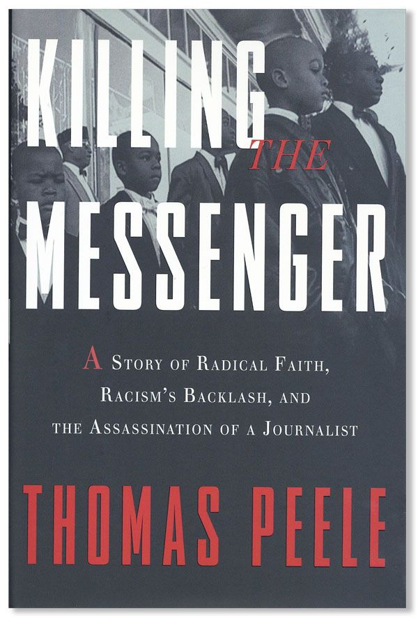 Killing the Messenger: A story of radical faith, racism's backlash, and the assassination of a journalist [Inscribed & Signed]. Thomas PEELE.