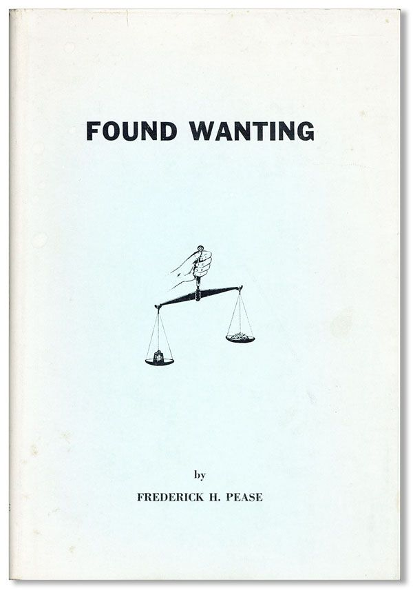 Found Wanting. Frederick H. PEASE.