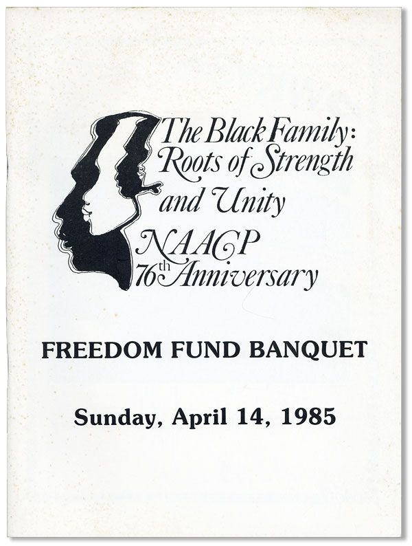The Black Family: Roots of Strength and Unity. NAACP 76th Anniversary Freedom Fund Banquet. Sunday, April 14, 1985. NAACP.