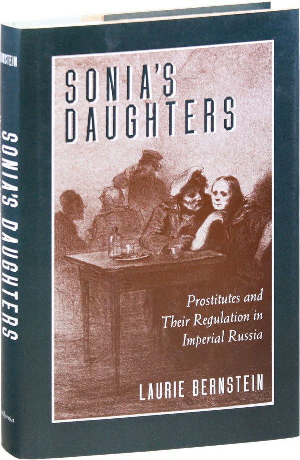 Sonia's Daughters: Prostitutes and Their Regulation in Imperial Russia. Laurie BERNSTEIN.