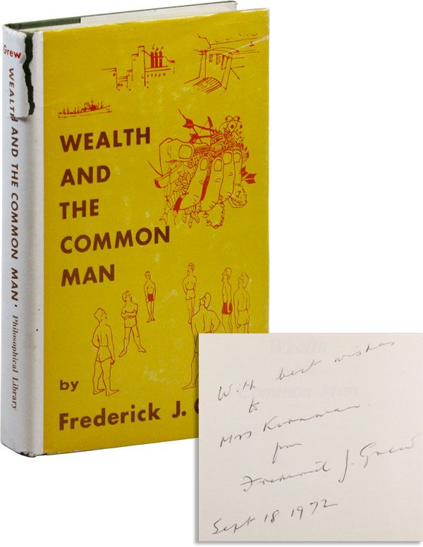 Wealth and the Common Man. Frederick J. GREW, Fred Frymire.