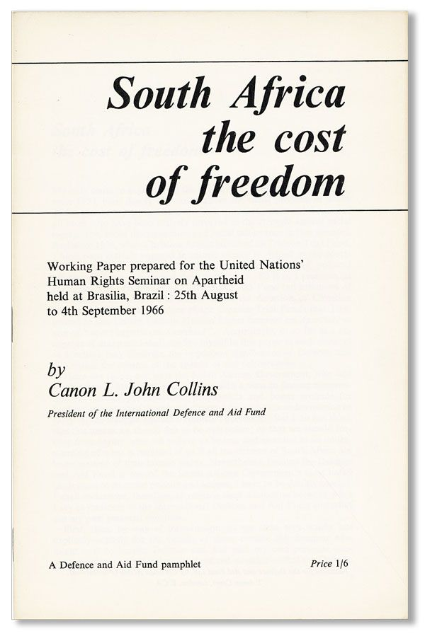 South Africa the cost of freedom. Working Paper prepared for the United Nations' Human Rights Seminar on Apartheid held at Brasilia, Brazil: 25th August to 4th September 1966. L. John COLLINS, Canon.