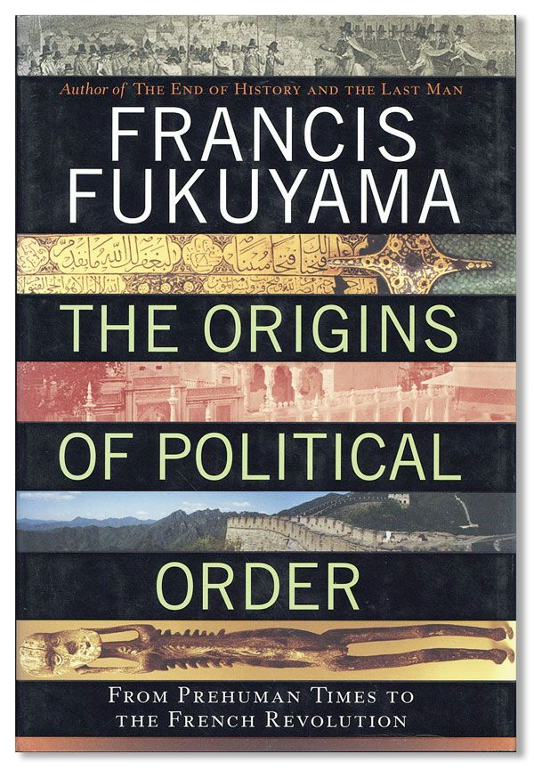 The Origins of Political Order: from Prehuman Times to the French Revolution. Francis FUKUYAMA.