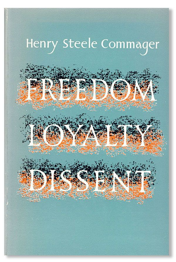 Freedom, Loyalty, Dissent. Henry Steele COMMAGER.