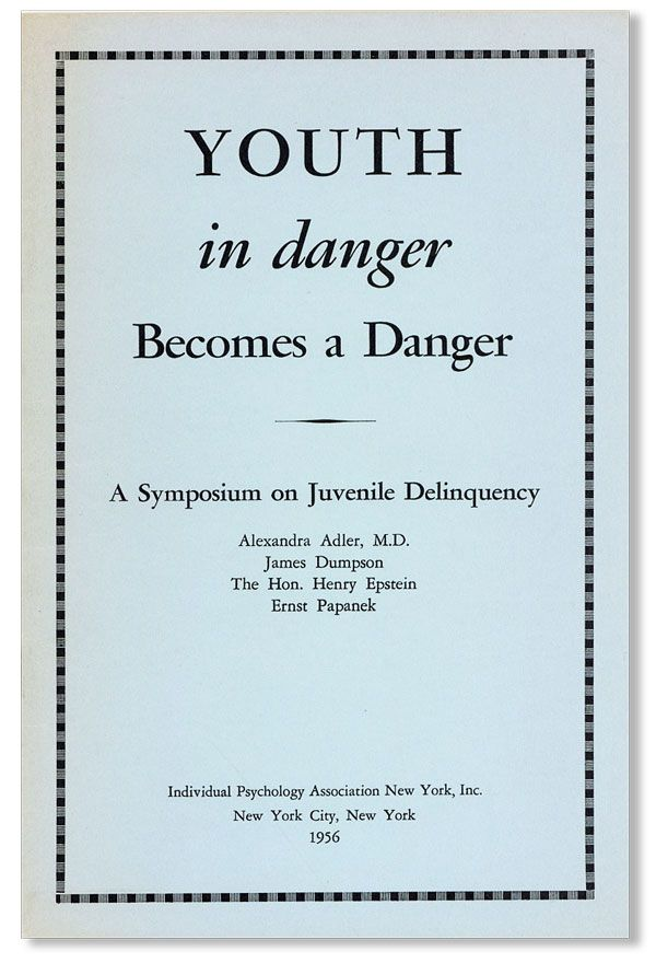 Youth in Danger Becomes a Danger. Fourth Annual Conference, American Society of Adlerian Psychology, May 14th, 1955 [Cover subtitle: A Symposium on Juvenile Delinquency]. Alexandra ADLER.