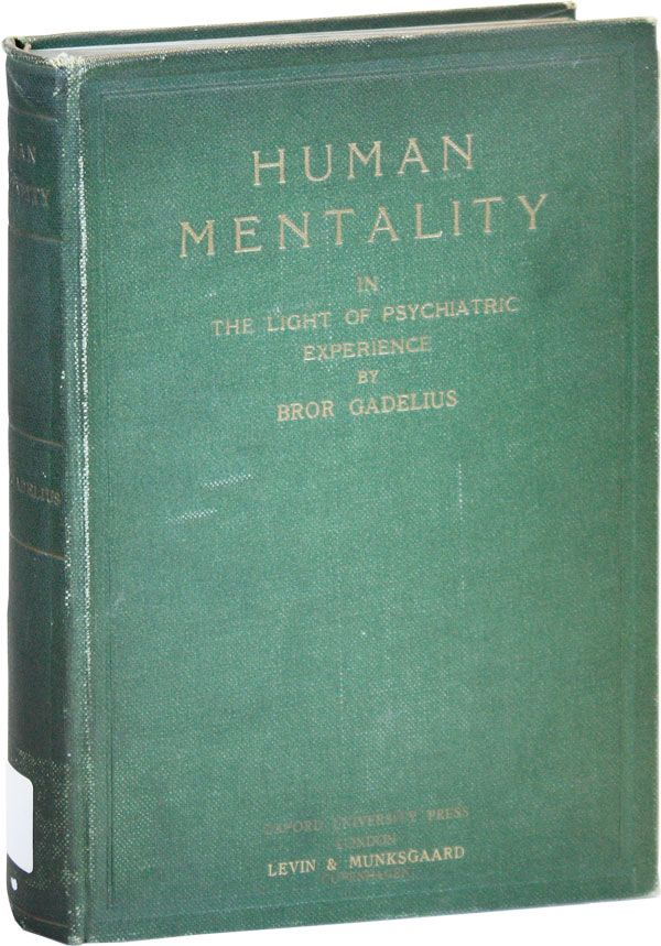 Human Mentality in the Light of Psychiatric Experience: An Outline of General Psychiatry. Bror GADELIUS.