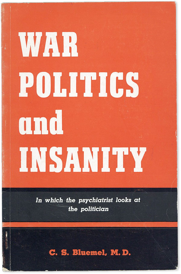 War, Politics And Insanity [Cover title adds: In which the psychiatrist looks at the politician]. C. S. Bluemel.