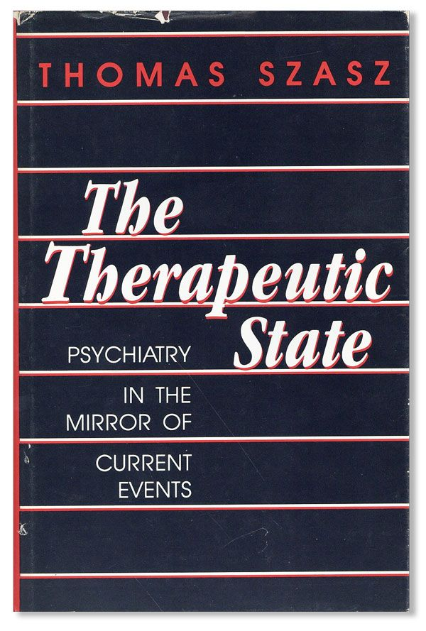 The Therapeutic State: Psychiatry in the Mirror of Current Events Review  Copy by Thomas SZASZ on Lorne Bair Rare Books