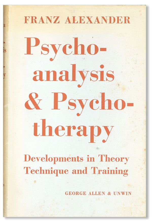 Psychoanalysis and Psychotherapy: Developments in Theory, Technique, and Training. Franz ALEXANDER.