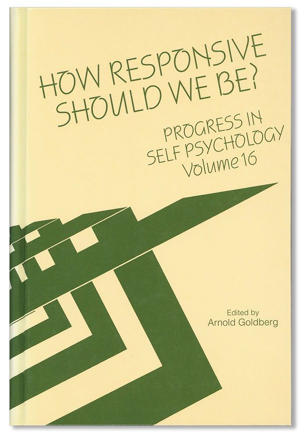How Responsive Should We Be? Progress in Self Psychology, Volume 16. Arnold GOLDBERG, ed.