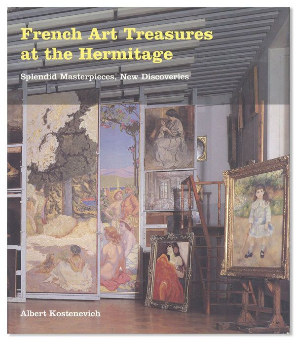 French Art Treasures at the Hermitage: Splendid Masterpieces, New Discoveries. Albert KOSTENEVICH.