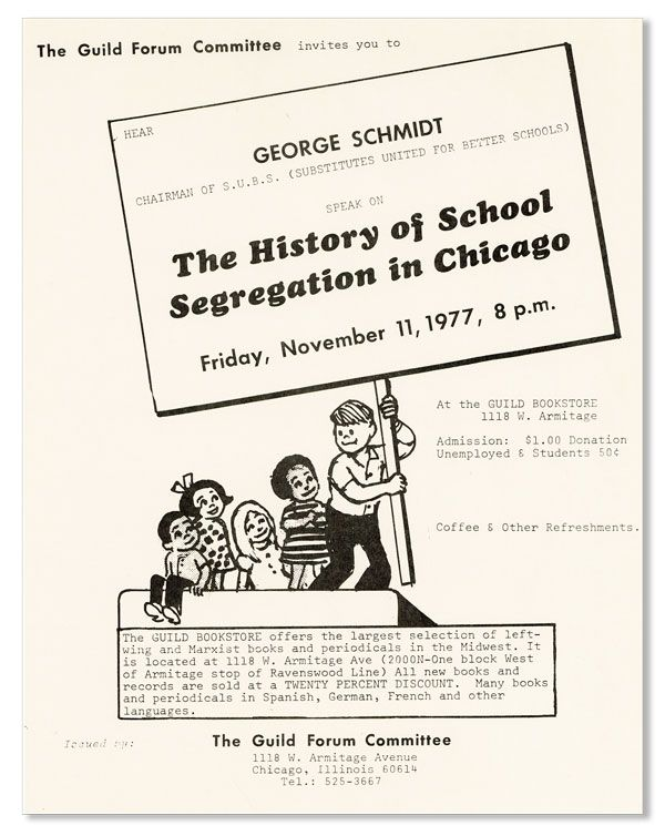 The Guild Forum Committee invites you to hear George Schmidt ... The History of School Segregation in Chicago. Friday, November 11, 1977. SCHOOL SEGREGATION, George SCHMIDT.