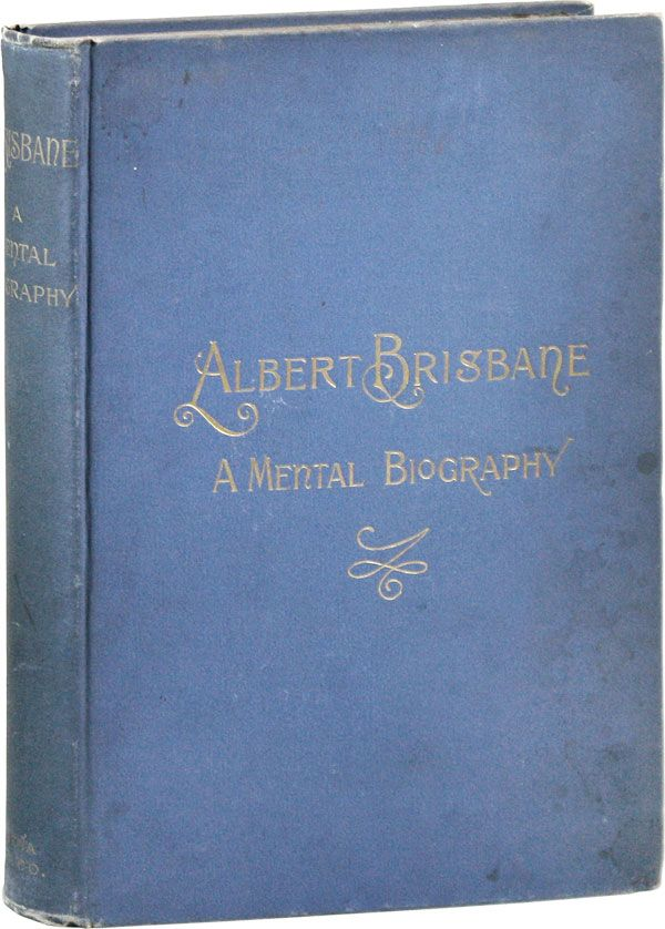 Albert Brisbane: A Mental Biograpy, with A Character Study by His Wife. UTOPIAN THOUGHT, Redelia BRISBANE.
