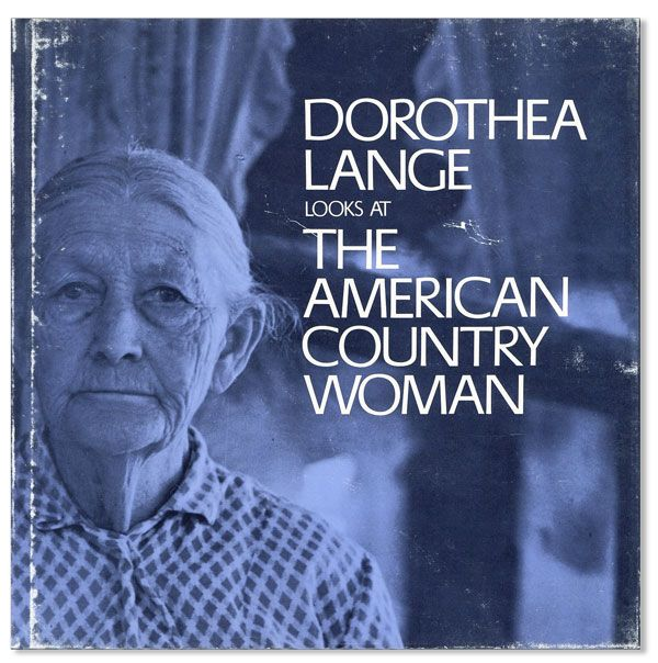 Dorothea Lange Looks at the American Country Woman: A Photographic Essay. Dorothea LANGE, photography, text Beaumont Newhall.