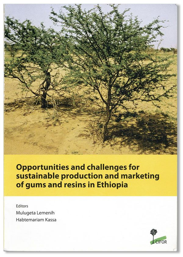 Opportunities and challenges for sustainable production and marketing of gums and resins in Ethiopia. Mulugeta LEMENIH, Habtemariam Kassa.